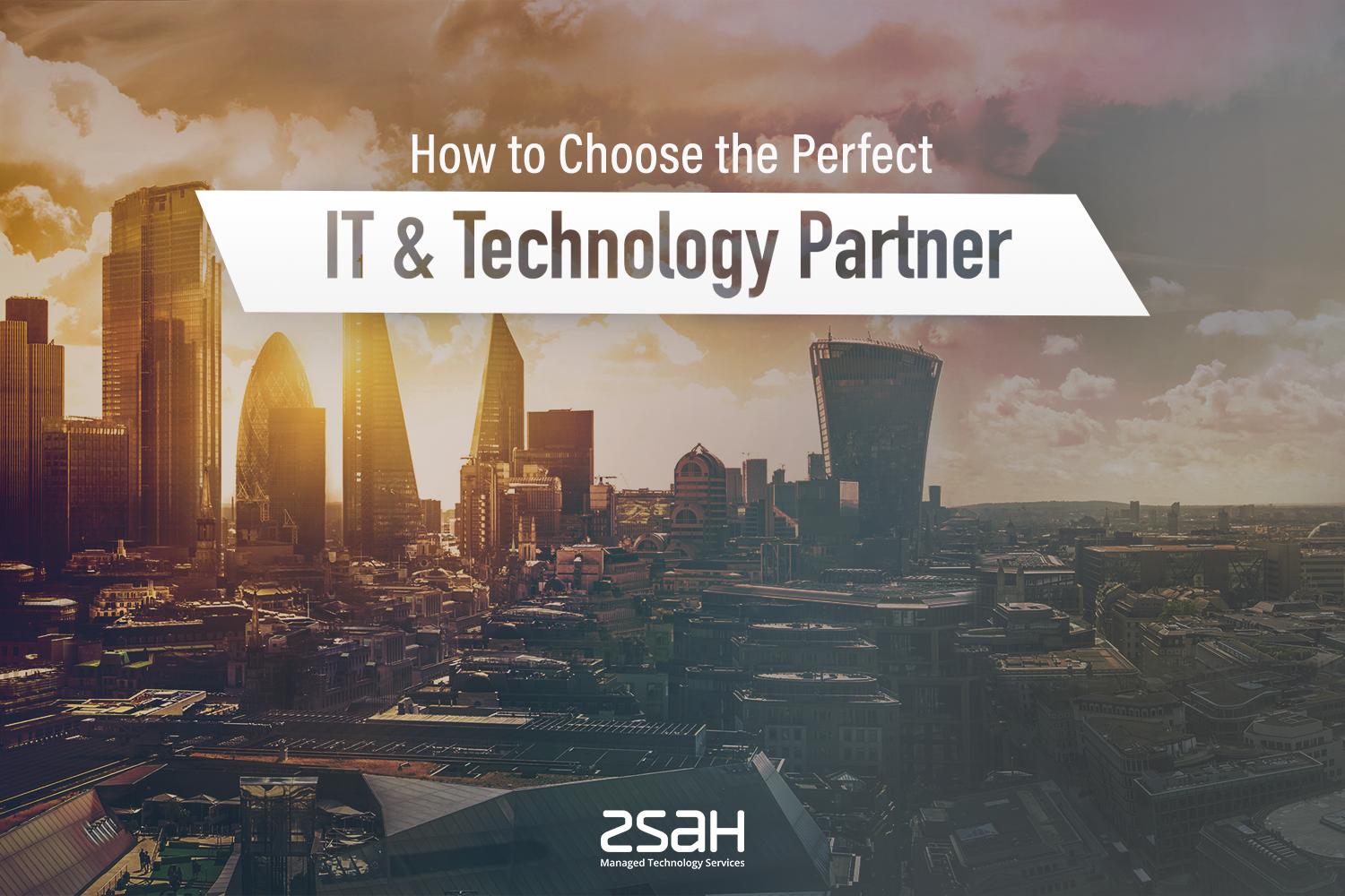 How to Choose the perfect IT and technology partner - zsah